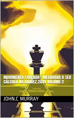 Movimento forçado : Melhorar o Seu Cálculo no Xadrez 2019 volume 2 (Portuguese Edition)