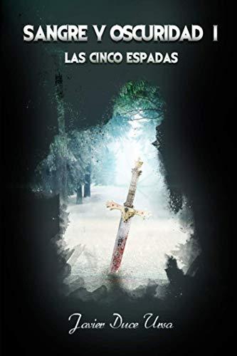 SANGRE Y OSCURIDAD I. LAS CINCO ESPADAS: Una novela de