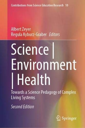Science | Environment | Health: Towards a Science Pedagogy of Complex Living Systems (Contributions from Science Education Research, 10)