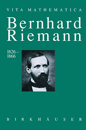 Bernhard Riemann 1826-1866: Wendepunkte in der Auffassung der Mathematik (Vita Mathematica (10), Band 10)