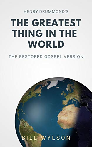The Greatest Thing in the World: The Restored Gospel Version