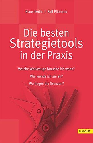 Die besten Strategietools in der Praxis: Welche Werkzeuge brauche ich wann?, Wie wende ich sie an?, Wo liegen die Grenzen?