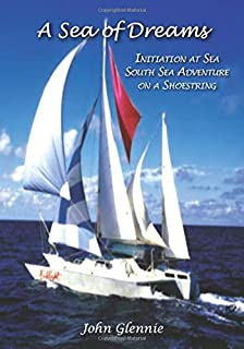 A Sea of Dreams: Initiation at Sea: South Sea Adventure on a Shoestring. A True Story