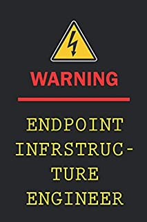 Warning : Endpoint Infrastructure Engineer: Funny Blank Lined Notebook | 6x9 Inch 110 Pages | Birthday Gift | Christmas Gi...