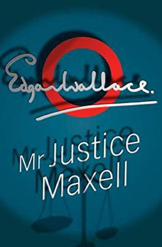 Mr Justice Maxell :By Edgar Wallace (Annotated) (English Edition)