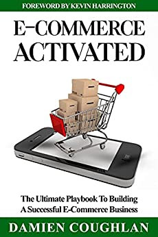 E-Commerce Activated: The Ultimate Playbook To Building A Successful E-Commerce Business by [Damien Coughlan, Kevin Harrington]