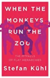 When the Monkeys Run the Zoo: The Pitfalls of Flat Hierarchies (Challenges of New Organizational Forms, Band 1)