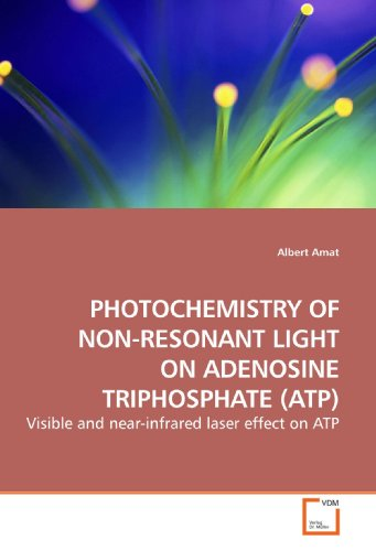 PHOTOCHEMISTRY OF NON-RESONANT LIGHT ON ADENOSINE TRIPHOSPHATE (ATP): Visible and near-infrared laser effect on ATP