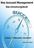 Key Account Management: Das Umsetzungsbuch (German Edition)
