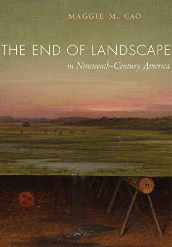 The End of Landscape in Nineteenth-Century America