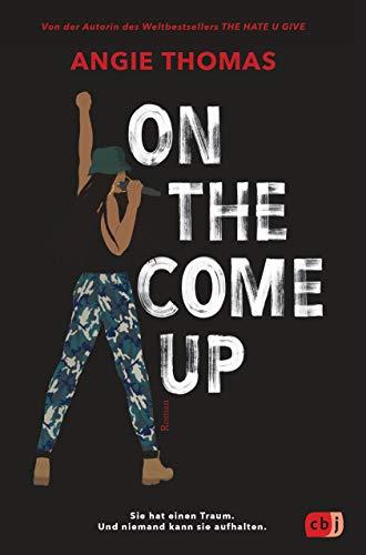On The Come Up: Von der Autorin des Weltbestsellers »The Hate U Give«