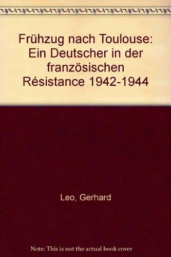 Frühzug nach Toulouse. Ein Deutscher in der französischen Resistance 1942-1944