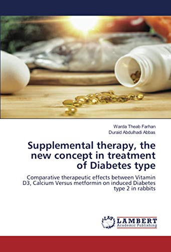 Supplemental therapy, the new concept in treatment of Diabetes type: Comparative therapeutic effects between Vitamin D3, Calcium Versus metformin on induced Diabetes type 2 in rabbits