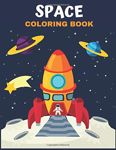 SPACE COLORING BOOK: Amazing Space Coloring With Rocket, Star, Planets, Astronauts, Space Ships, And More for Kids & Toddler