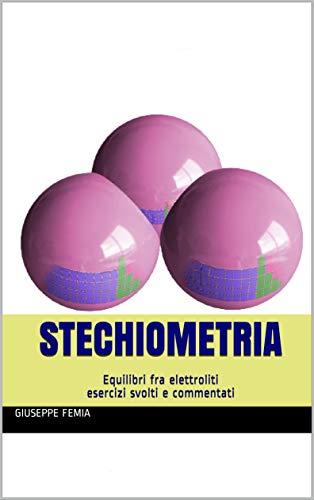 Stechiometria: Equilibri fra elettroliti esercizi svolti e commentati