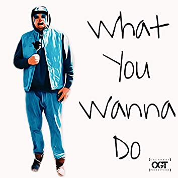 What You Wanna Do