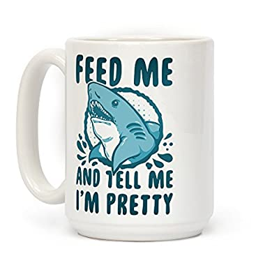 LookHUMAN Feed Me & Tell Me I'm Pretty Shark White 15 Ounce Ceramic Coffee Mug
