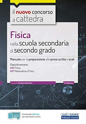 Fisica nella scuola secondaria di secondo grado: Manuale per la preparazione alle prove scritte e orali