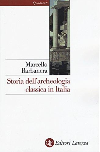 Storia dell'archeologia classica in Italia. Dal 1764 ai giorni nostri