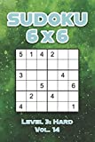 Sudoku 6 x 6 Level 3: Hard Vol. 14: Play Sudoku 6x6 Grid With Solutions Hard Level Volumes 1-40 Sudoku Cross Sums Variation Travel Paper Logic Games ... Challenge Genius All Ages Kids to Adult Gifts