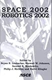 Space 2002 and Robotics 2002: Proceedings of Space 2002 : The Eighth International Conference on Engineering, Construction, Operations, and Business in Space and Proceedings of