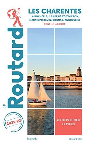 Guide du Routard Charentes 2021 22: La Rochelle, Île de Ré et d Oléron, Marais poitevin, Cognac, Angoulême
