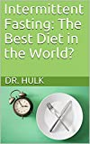 Intermittent Fasting: The Best Diet in the World? (English Edition)