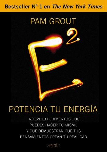 E al cuadrado. Potencia tu energía: Nueve experimentos que puedes hacer tú mismo y que demuestran que tus pensamientos crean tu realidad (Autoayuda y superación)