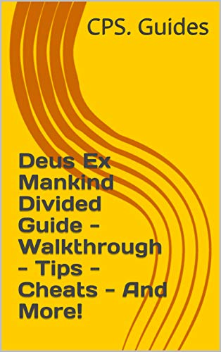 Deus Ex Mankind Divided Guide - Walkthrough - Tips - Cheats - And More! (English Edition)