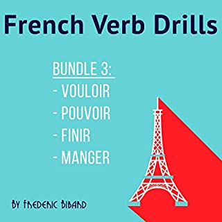 French Verb Drills Bundle 3: Master the French Verb Pouvoir/Vouloir/Finir/Manger - with No Memorization! [French Edition] audiobook cover art
