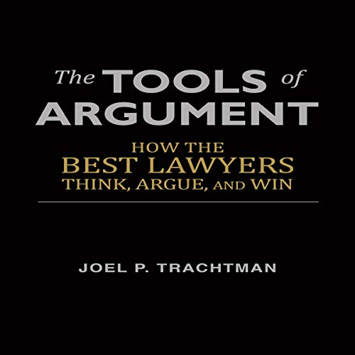The Tools of Argument: How the Best Lawyers Think, Argue, and Win cover art