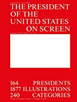 The President of the United States in Motion Pictures, Series, and on TV