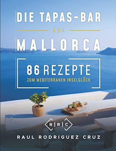 Die Tapas-Bar auf Mallorca: 86 Rezepte zum mediterranen Inselglück