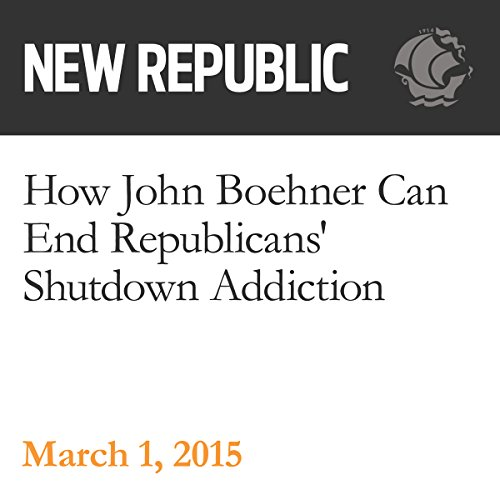 How John Boehner Can End Republicans' Shutdown Addiction audiobook cover art