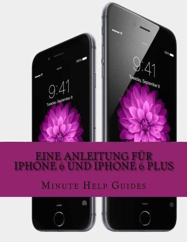 Eine Anleitung für iPhone 6 und iPhone 6 Plus: Das inoffizielle Handbuch für das iPhone und iOS 8 (Inklusive iPhone 4s, iPhone 5, 5s und 5c)