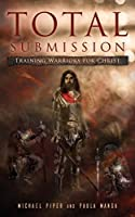 Total Submission: Training Warriors For Christ