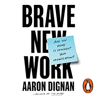 Brave New Work     Are You Ready to Reinvent Your Organization?              By:                                                                                                                                 Aaron Dignan                               Narrated by:                                                                                                                                 Aaron Dignan                      Length: 8 hrs and 10 mins     1 rating     Overall 5.0
