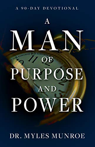 A Man of Purpose and Power: A 90-Day Devotional