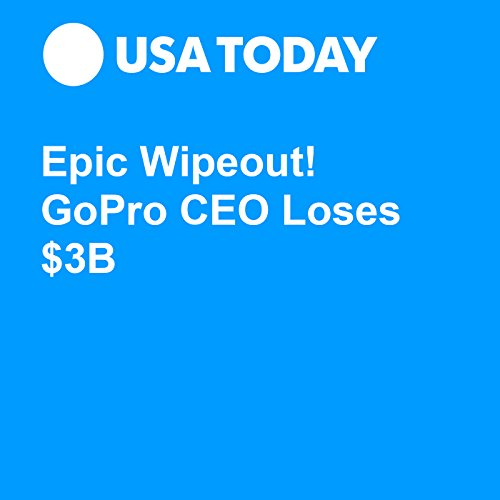 Epic Wipeout! GoPro CEO Loses $3B audiobook cover art