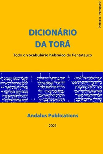 Dicionário da Torá (hebraico - português) : Todo o vocabulário hebraico do Pentateuco (Línguas da Bíblia e do Alcorão Livro 5)