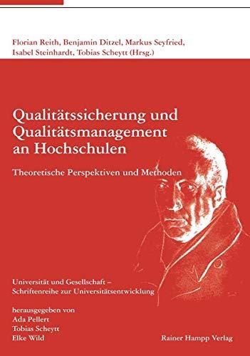Qualitätssicherung und Qualitätsmanagement an Hochschulen: Theoretische Perspektiven und Methoden (Universität und Gesellschaft / Schriftenreihe zur Universitätsentwicklung)