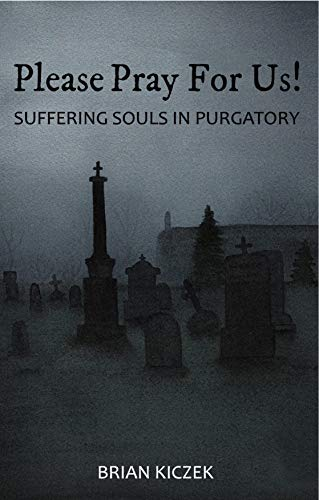 Please Pray for Us! Suffering Souls in Purgatory