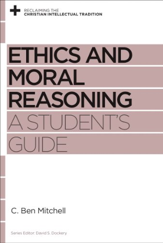 Compare Textbook Prices for Ethics and Moral Reasoning: A Student's Guide Reclaiming the Christian Intellectual Tradition Student Edition ISBN 9781433537677 by Mitchell, C. Ben,Dockery, David S.