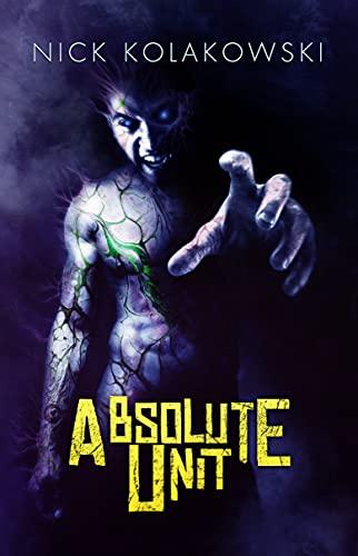 Absolute Unit by [Nick Kolakowski, Crystal Lake Publishing]