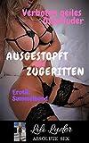 Ausgestopft und Zugeritten - Verboten geiles Osterluder (Erotik Sammelband): Aus meinem Tagebuch: 10 versaute Sexgeschichten
