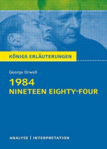 1984 - Nineteen Eighty-Four von George Orwell.: Textanalyse und Interpretation mit ausführlicher Inhaltsangabe und Abituraufgaben mit Lösungen (Königs Erläuterungen und Materialien, Band 108)