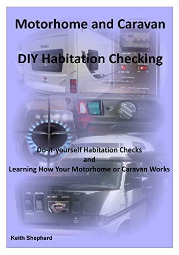 Motorhome and Caravan DIY Habitation Checking: Do-It-Yourself Habitation Checks and Learning How Your Motorhome or Caravan Works (English Edition)