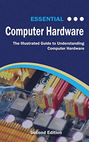 Compare Textbook Prices for Essential Computer Hardware Second Edition: The Illustrated Guide to Understanding Computer Hardware Computer Essentials  ISBN 9781911174578 by Wilson, Kevin