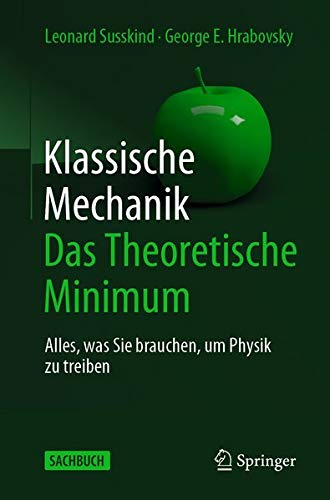 Klassische Mechanik: Das Theoretische Minimum: Alles, was Sie brauchen, um Physik zu treiben