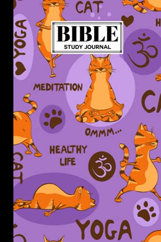 Bible Study Journal: cat yoga Cover Bible Study Journal, A Creative Christian Workbook, A Simple Guide To Journaling Scripture, 120 Pages, Size 6' x 9' By Teresa Ford